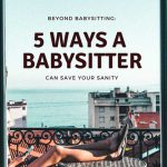Beyond Babysitting – 5 Ways A Babysitter Can Save Your Sanity